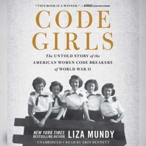 Code Girls: The Untold Story of the American Women Code Breakers of World War II, Liza Mundy