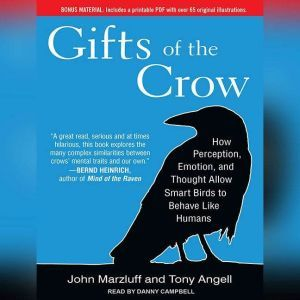 Gifts of the Crow: How Perception, Emotion, and Thought Allow Smart Birds to Behave Like Humans, Tony Angell