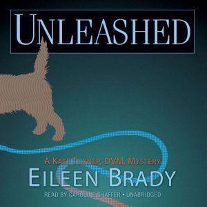 Unleashed: A Kate Turner, DVM, Mystery, Eileen Brady