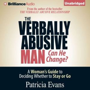 The Verbally Abusive Man, Can He Change?: A Woman's Guide to Deciding Whether to Stay or Go, Patricia Evans