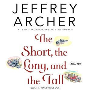 The Short, the Long and the Tall: Short Stories, Jeffrey Archer