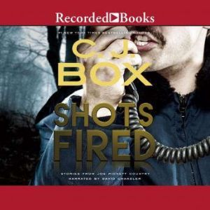 Shots Fired: Stories from Joe Pickett Country, C.J. Box