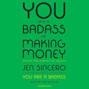 You Are a Badass at Making Money Master the Mindset of Wealth, Jen Sincero