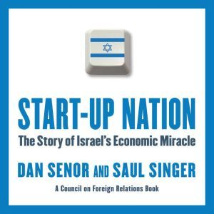 Start-Up Nation The Story of Israel's Economic Miracle, Dan Senor