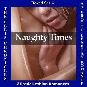 Naughty Times: An Erotic Lesbian Romance - Boxed Set #4 (The Ellis Chronicles), T.E. Robbens