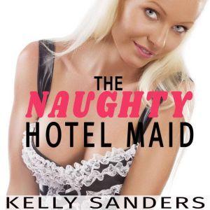 The Naughty Hotel Maid, Kelly Sanders