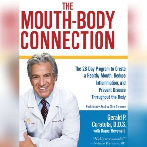 The Mouth-Body Connection: The 28-Day Program to Create a Healthy Mouth, Reduce Inflammation and Prevent Disease Throughout the Body, Gerald P. Curatola