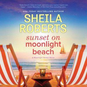 Sunset on Moonlight Beach: A Moonlight Harbor Novel, Sheila Roberts