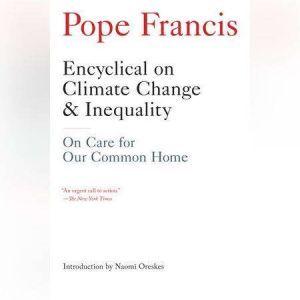 Encyclical on Climate Change and Inequality On Care for Our Common Home, Pope Francis