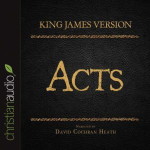 The Holy Bible in Audio - King James Version: Acts, David Cochran Heath