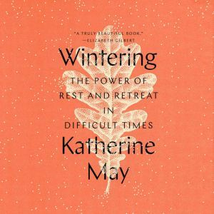 Wintering: The Power of Rest and Retreat in Difficult Times, Katherine May