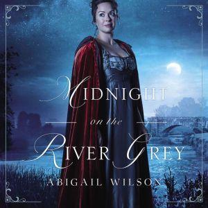 Midnight on the River Grey, Abigail Wilson