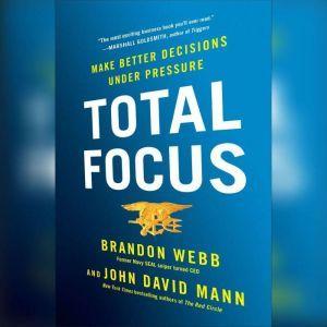 Total Focus: Make Better Decisions Under Pressure, Brandon Webb