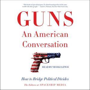 Guns, an American Conversation: How to Bridge Political Divides, The Editors at Spaceship Media