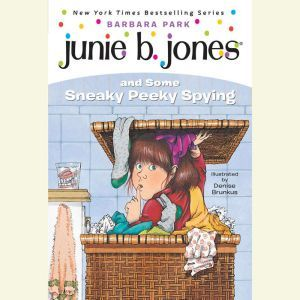 Junie B. Jones and Some Sneaky Peeky Spying: Junie B. Jones #4, Barbara Park