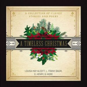 A Timeless Christmas: A Collection of Classic Stories and Poems, Louisa May Alcott