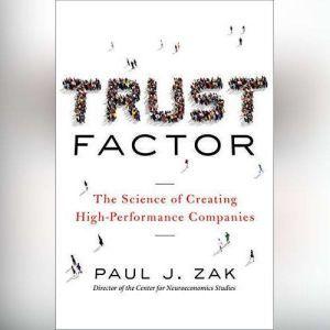Trust Factor: The Science of Creating High-Performance Companies, Paul J. Zak