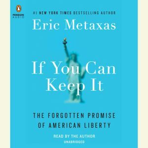 If You Can Keep It The Forgotten Promise of American Liberty, Eric Metaxas