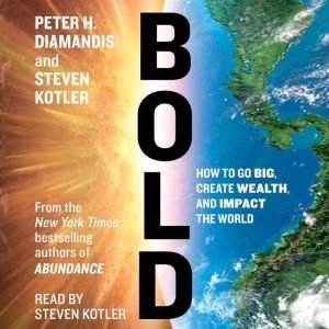 Bold: How to Go Big, Make Bank, and Better the World, Peter H. Diamandis
