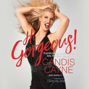 Hi Gorgeous! Transforming Inner Power into Radiant Beauty, Candis Cayne