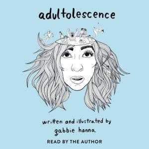 Adultolescence, Gabbie Hanna
