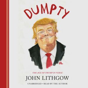 Dumpty The Age of Trump in Verse, John Lithgow