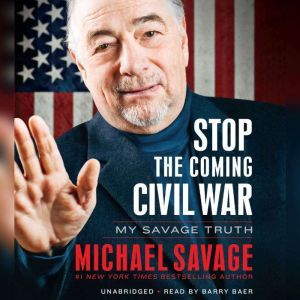 Stop the Coming Civil War My Savage Truth, Michael Savage