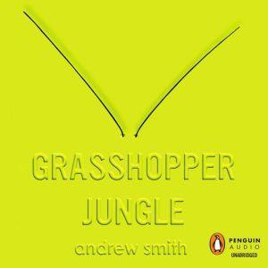 Grasshopper Jungle, Andrew Smith