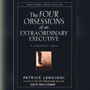 The Four Obsessions of an Extraordinary Executive, Patrick Lencioni