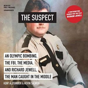 The Suspect An Olympic Bombing, the FBI, the Media, and Richard Jewell, the Man Caught in the Middle, Kent Alexander
