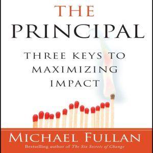 The Principal: Three Keys to Maximizing Impact, Michael Fullan
