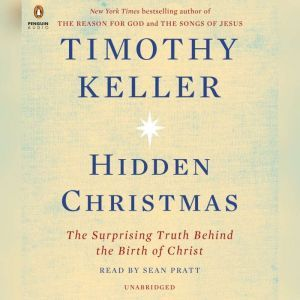 Hidden Christmas The Surprising Truth Behind the Birth of Christ, Timothy Keller