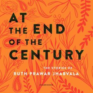 At the End of the Century: The Stories of Ruth Prawar Jhabvala, Ruth Prawer Jhabvala