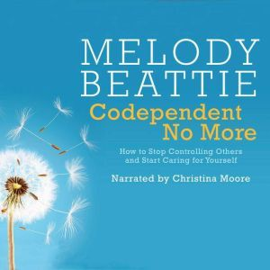 Codependent No More: How to Stop Controlling Others and Start Caring for Yourself, Melody Beattie