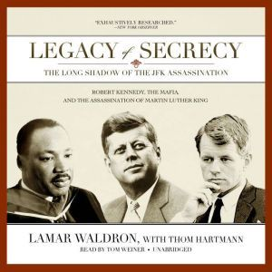 Legacy of Secrecy: The Long Shadow of the JFK Assassination, Lamar Waldron