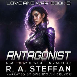 Antagonist: Love and War, Book 5, R. A. Steffan