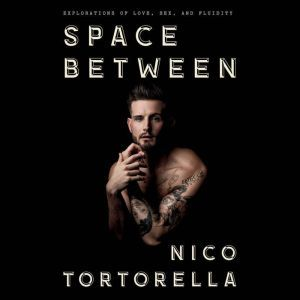 Space Between Explorations of Love, Sex, and Fluidity, Nico Tortorella
