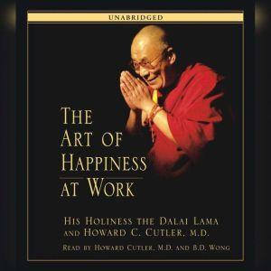 The Art of Happiness at Work, His Holiness the Dalai Lama