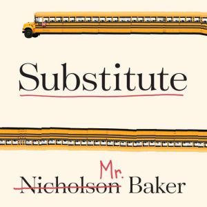 Substitute: Going to School With a Thousand Kids, Nicholson Baker