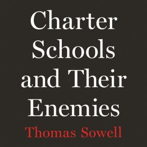 Charter Schools and Their Enemies, Thomas Sowell