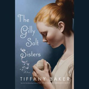 The Gilly Salt Sisters, Tiffany Baker