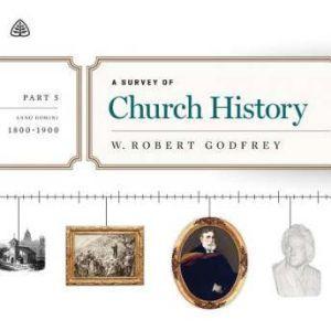 A Survey of Church History, Part 5 AD 1800-1900 Teaching Series, W. Robert Godfrey