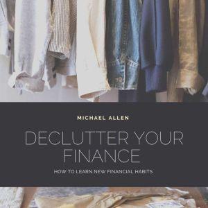 Declutter your finance , Michael Allen