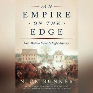 An Empire on the Edge: How Britain Came to Fight America, Nick Bunker