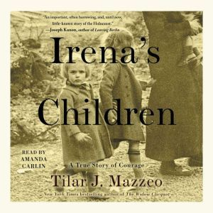 Irena's Children The Extraordinary Story of the Woman Who Saved 2,500 Children from the Warsaw Ghetto, Tilar J. Mazzeo