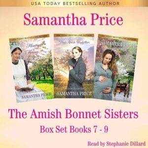 Amish Bonnet Sisters series Boxed Set (Volume 3) Books 7, The - 9: Missing Florence: Their Amish Stepfather: A Baby For Florence, Samantha Price