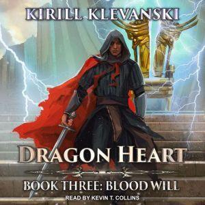 Dragon Heart: Book 3: Blood Will, Kirill Klevanski