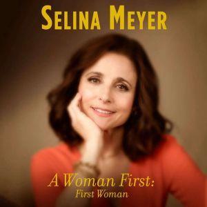 A Woman First: First Woman A Memoir, Selina Meyer
