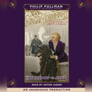 A Sally Lockhart Mystery: The Shadow In the North: Book Two, Philip Pullman