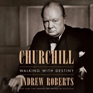 Churchill Walking with Destiny, Andrew Roberts